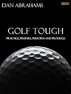Golf Tough: Practice, Prepare, Perform and…