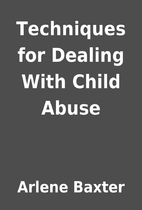 Techniques for Dealing With Child Abuse by…