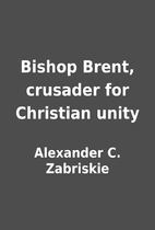 Bishop Brent, crusader for Christian unity…