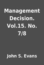 Management Decision. Vol.15. No. 7/8 by John…
