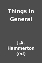 Things In General by J.A. Hammerton (ed)