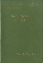 Our Response to God by William E. Wilson