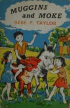 Muggins and Moke by Rebe P. Taylor