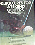 Quick Cures for Weekend Golfers by John…
