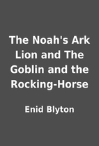 The Noah's Ark Lion and The Goblin and the…