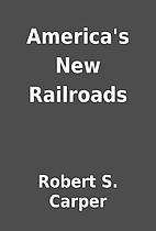 America's New Railroads by Robert S.…