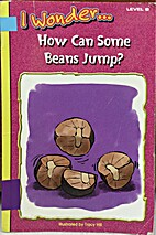 (I wonder...) How can some beans jump?…