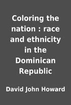 Coloring the nation : race and ethnicity in…