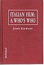 Italian Film: A Who's Who by John Stewart