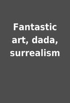 Fantastic art, dada, surrealism