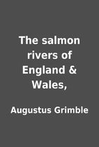 The salmon rivers of England & Wales, by…