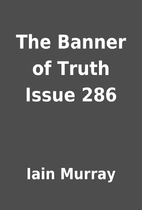 The Banner of Truth Issue 286 by Iain Murray