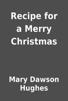 Recipe for a Merry Christmas by Mary Dawson…