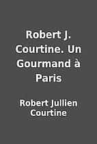 Robert J. Courtine. Un Gourmand à…