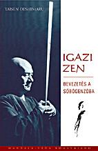 Igazi zen ; Bevezetés a Sóbógenzóba by…
