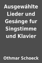 Ausgewáhlte Lieder und Gesánge fur…