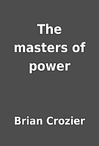 The masters of power by Brian Crozier