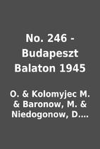No. 246 - Budapeszt Balaton 1945 by O. &…