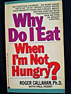 Why Do I Eat When I'm Not Hungry? by Roger…