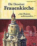 Die Dredner Frauenkirche : Aus Ruinen…