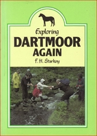 Exploring Dartmoor - Again by F. H. Starkey
