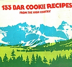 133 Bar Cookie Recipes From the High Country…