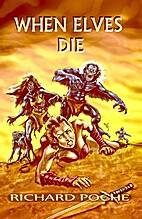 When Elves Die by Richard Poche