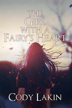 The Girl with a Fairy's Heart by Cody Lakin