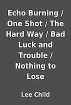 Echo Burning / One Shot / The Hard Way / Bad…