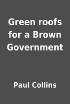 Green roofs for a Brown Government by Paul…