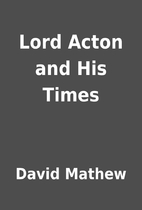 Lord Acton and His Times by David Mathew