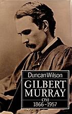 Gilbert Murray, 1866-1957 by Duncan Wilson