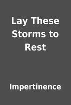 Lay These Storms to Rest by Impertinence