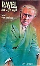 Ravel en zijn tijd by Jules Van Ackere