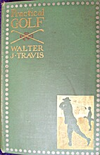 Practical Golf by Walter J. Travis