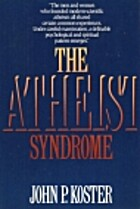 The Atheist Syndrome by John P. Koster
