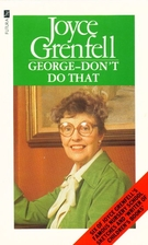 George - Don't Do That by Joyce Grenfell