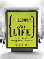 Philosophy for Life and Other Dangerous…