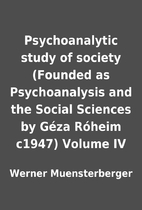 Psychoanalytic study of society (Founded as…