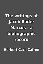 The writings of Jacob Rader Marcus : a…