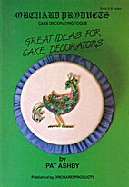 GREAT IDEAS FOR CAKE DECORATORS by Pat Ashby