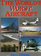 The World's Worst Aircraft by Bill Yenne