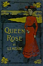 Queen Rose by L.T. Meade