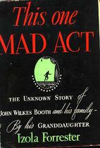 This One Mad Act: The Unknown Story of John…