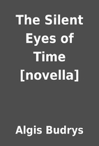 The Silent Eyes of Time [novella] by Algis…