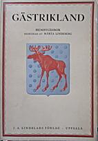 Gästrikland, hembygdsbok by Märta…
