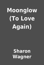Moonglow (To Love Again) by Sharon Wagner