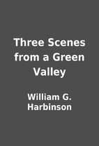 Three Scenes from a Green Valley by William…