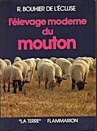 L'élevage moderne du mouton by R. Bouhier…