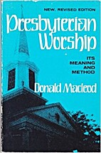 Presbyterian Worship: Its Meaning and Method…